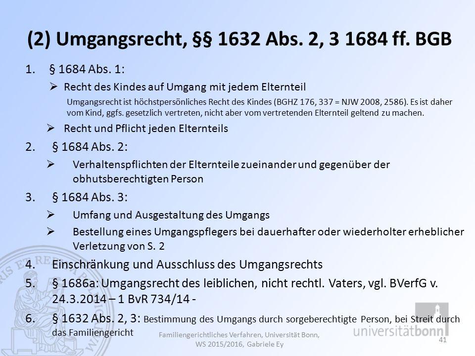 (2) Umgangsrecht, §§ 1632 Abs. 2, 3 1684 ff. BGB