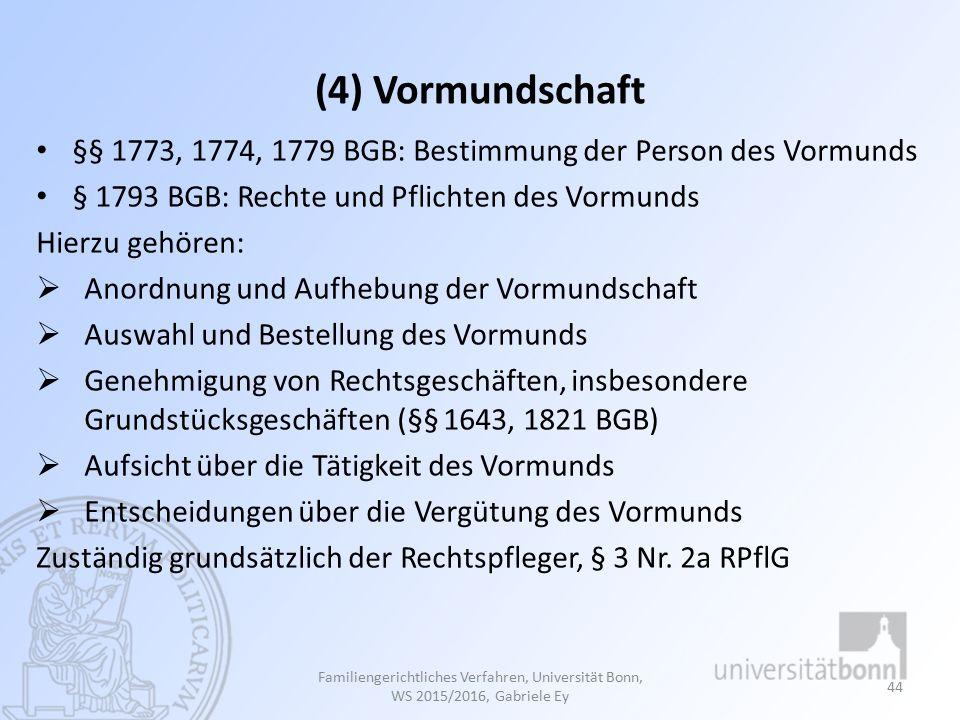 (4) Vormundschaft §§ 1773, 1774, 1779 BGB: Bestimmung der Person des Vormunds. § 1793 BGB: Rechte und Pflichten des Vormunds.