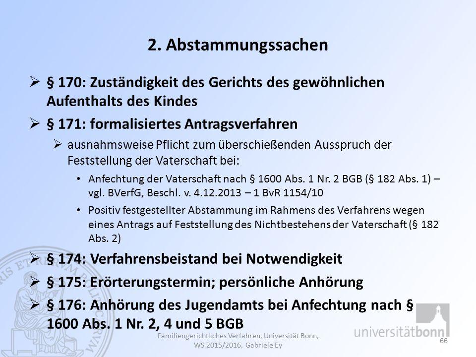 2. Abstammungssachen § 170: Zuständigkeit des Gerichts des gewöhnlichen Aufenthalts des Kindes. § 171: formalisiertes Antragsverfahren.