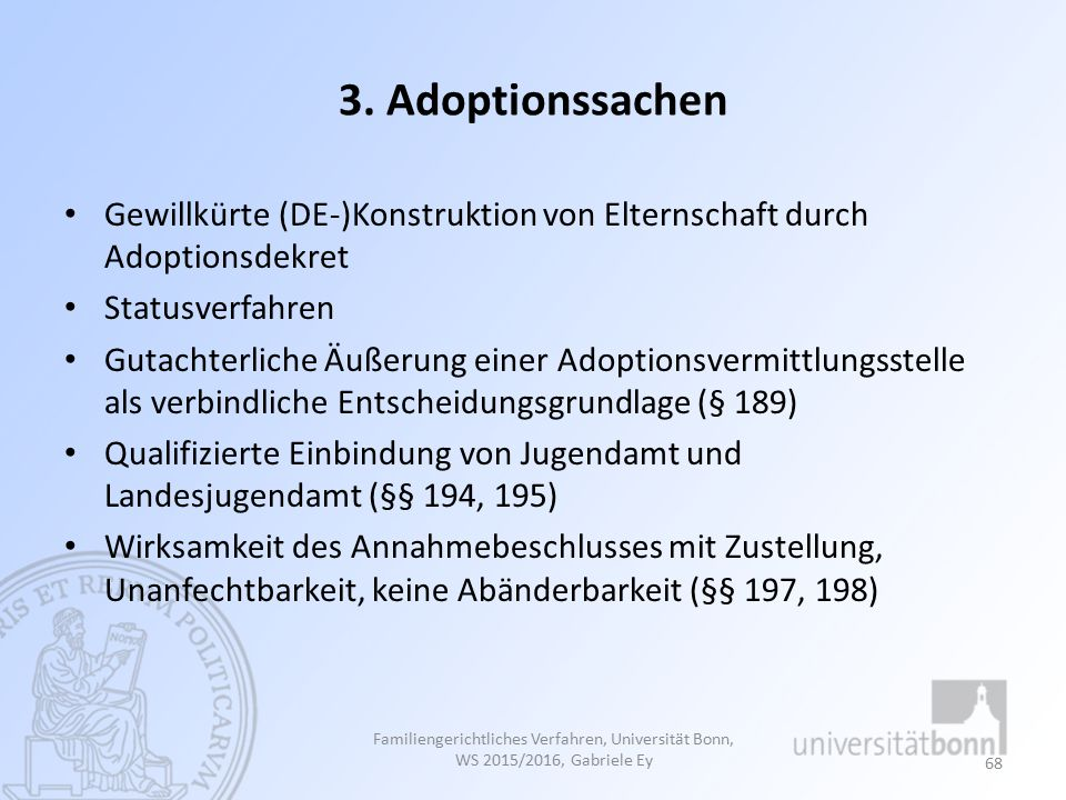 3. Adoptionssachen Gewillkürte (DE-)Konstruktion von Elternschaft durch Adoptionsdekret. Statusverfahren.