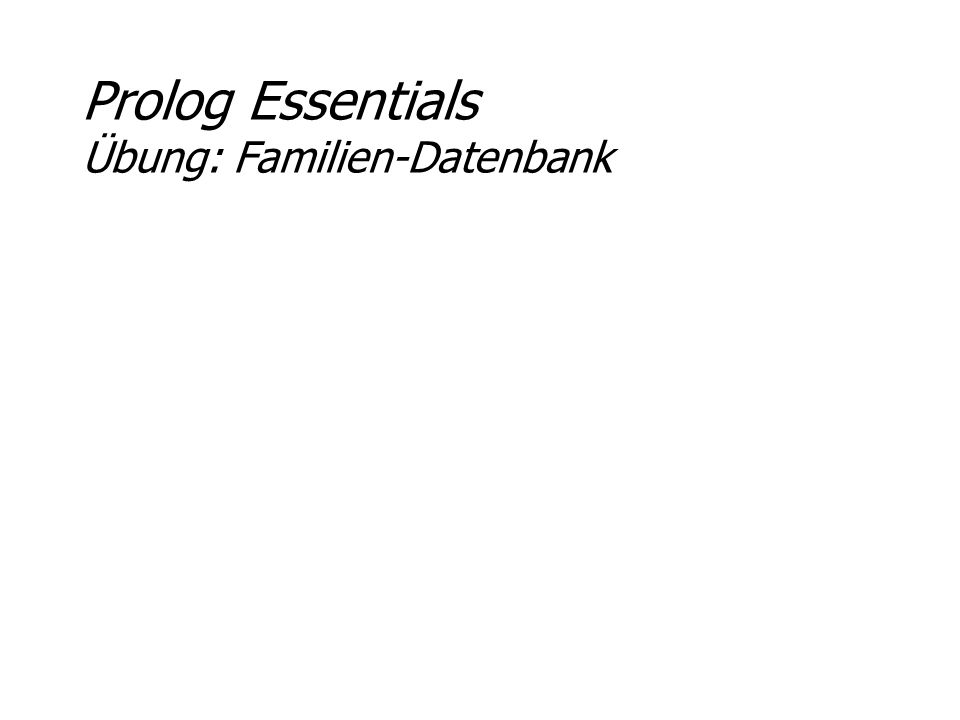 Prolog Essentials Übung: Familien-Datenbank