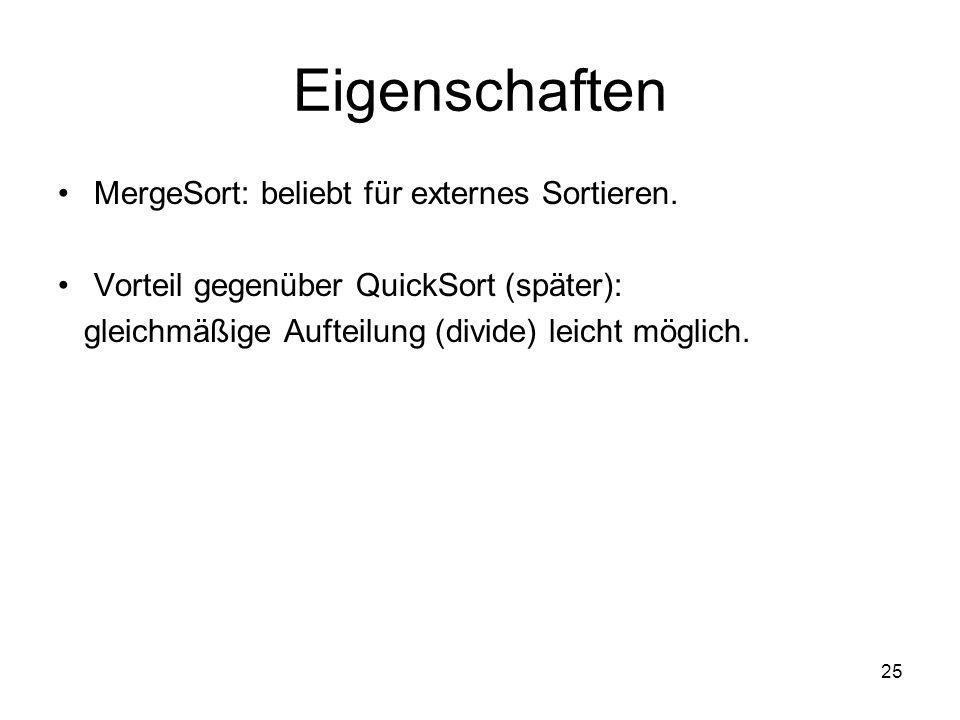 Eigenschaften MergeSort: beliebt für externes Sortieren.
