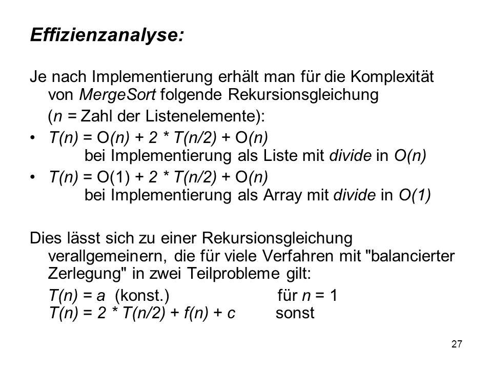 Effizienzanalyse: Je nach Implementierung erhält man für die Komplexität von MergeSort folgende Rekursionsgleichung.