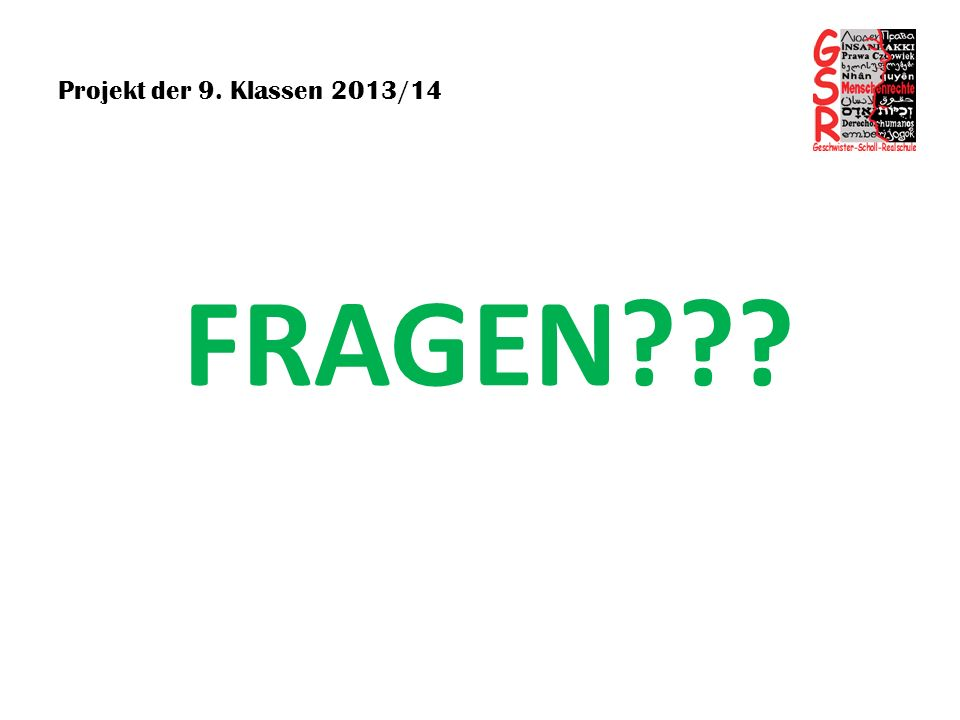 Projekt der 9. Klassen 2013/14 FRAGEN