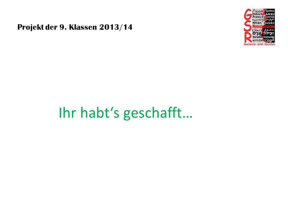 Projekt der 9. Klassen 2013/14 Ihr habt's geschafft…