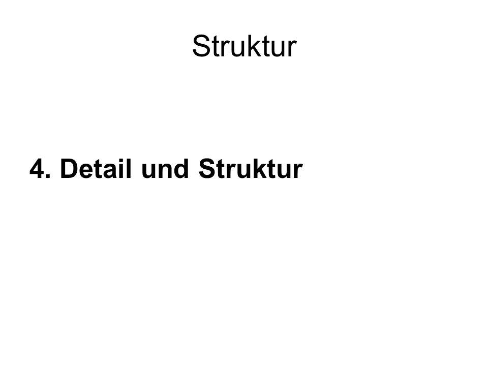 Struktur 4. Detail und Struktur