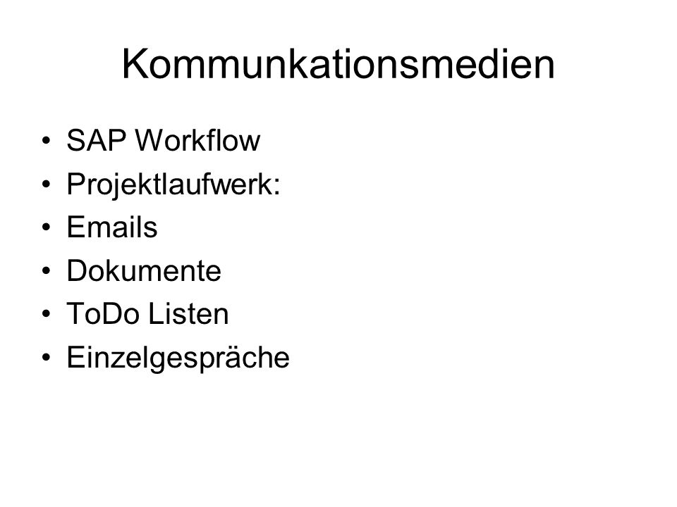 Kommunkationsmedien SAP Workflow Projektlaufwerk: Emails Dokumente