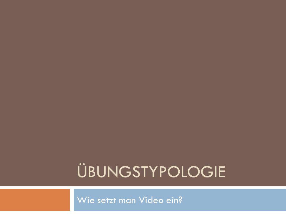 Übungstypologie Wie setzt man Video ein