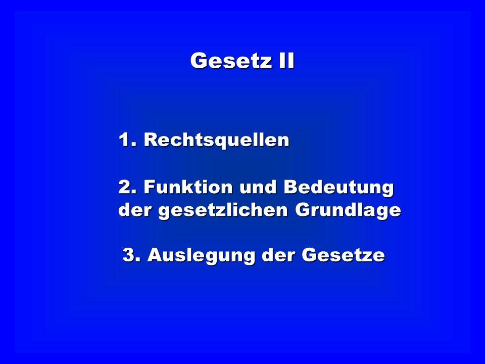 Gesetz II 1. Rechtsquellen 2. Funktion und Bedeutung