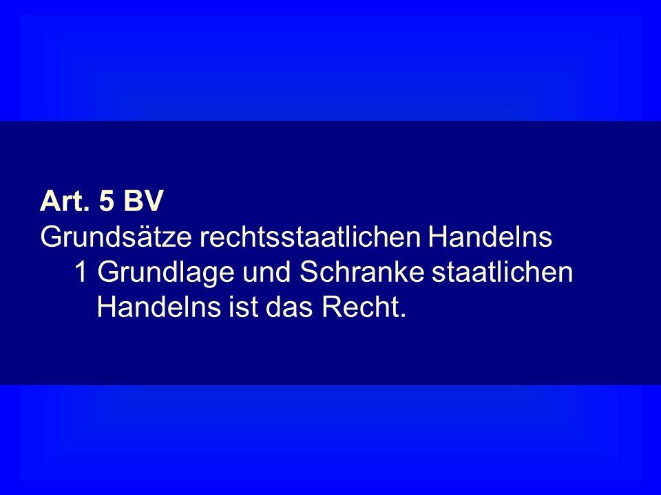 Art. 5 BV Grundsätze rechtsstaatlichen Handelns. 1 Grundlage und Schranke staatlichen. Handelns ist das Recht.