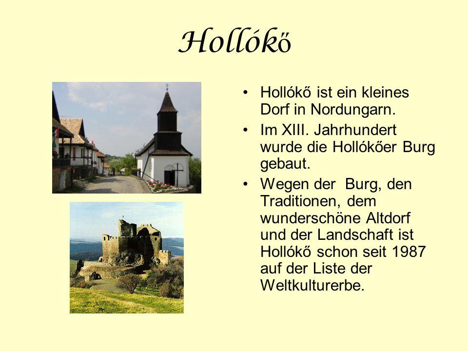 Hollókő Hollókő ist ein kleines Dorf in Nordungarn.
