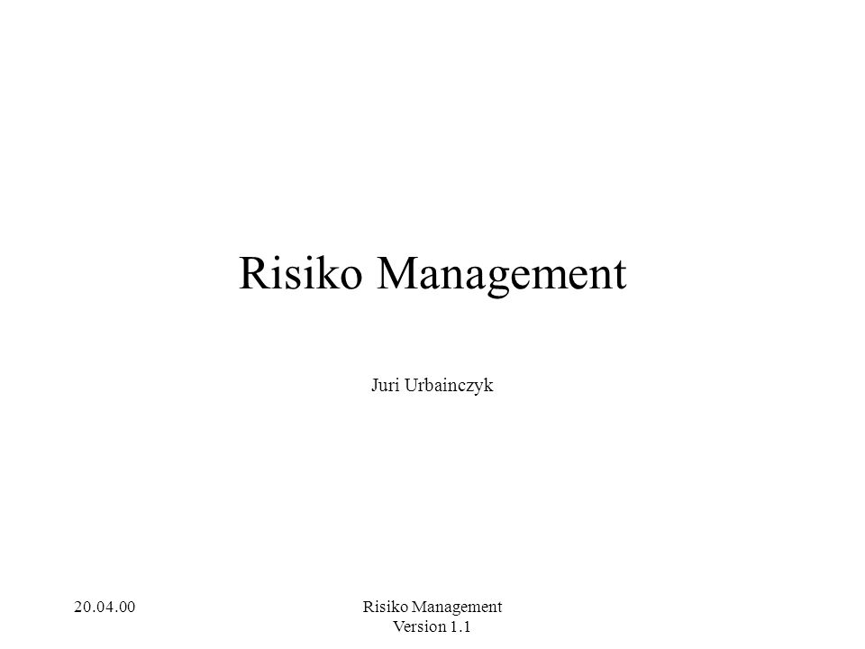 Risiko Management Juri Urbainczyk 20.04.00 Risiko Management