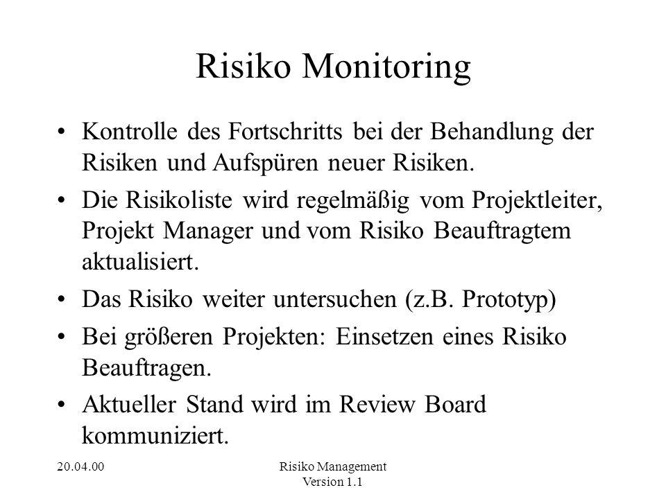 Risiko Monitoring Kontrolle des Fortschritts bei der Behandlung der Risiken und Aufspüren neuer Risiken.
