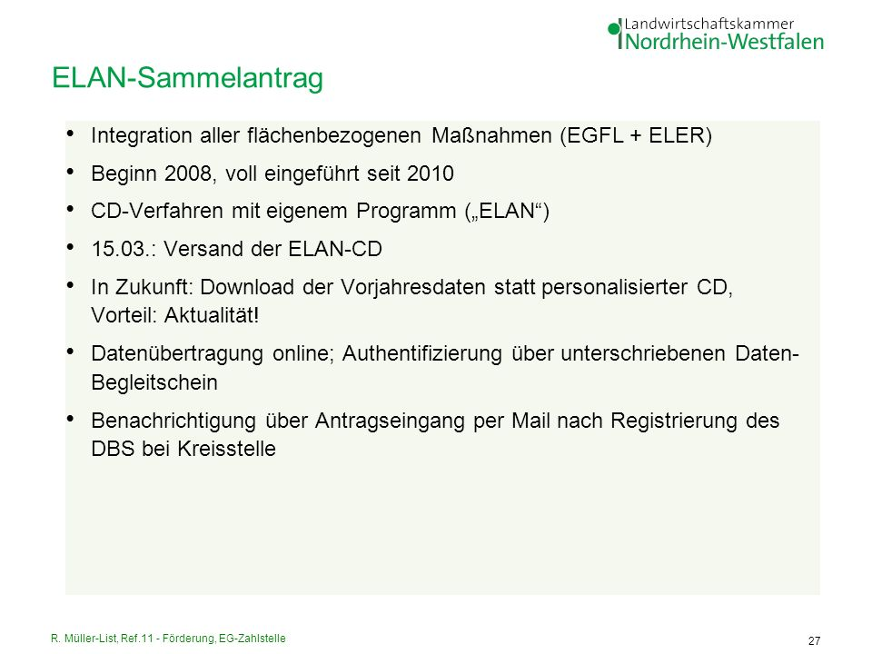 ELAN-Sammelantrag Integration aller flächenbezogenen Maßnahmen (EGFL + ELER) Beginn 2008, voll eingeführt seit 2010.