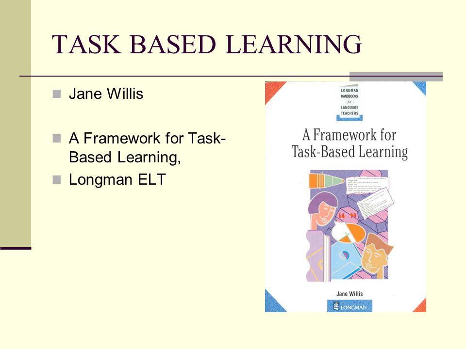 TASK BASED LEARNING Jane Willis A Framework for Task-Based Learning,