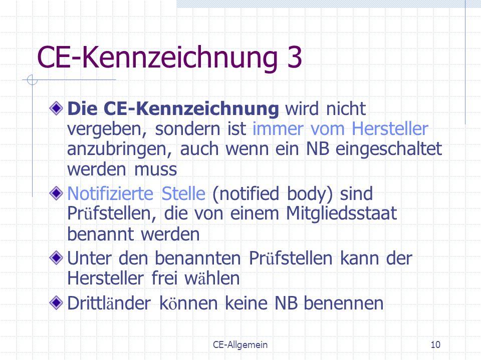 CE-Kennzeichnung 3 Die CE-Kennzeichnung wird nicht vergeben, sondern ist immer vom Hersteller anzubringen, auch wenn ein NB eingeschaltet werden muss.