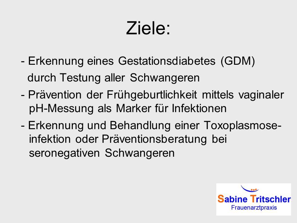 Ziele: - Erkennung eines Gestationsdiabetes (GDM)