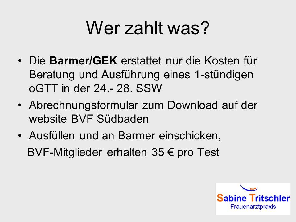 Wer zahlt was Die Barmer/GEK erstattet nur die Kosten für Beratung und Ausführung eines 1-stündigen oGTT in der 24.- 28. SSW.
