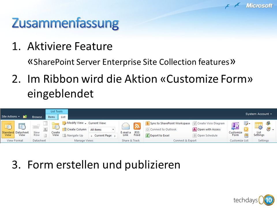 Zusammenfassung Aktiviere Feature «SharePoint Server Enterprise Site Collection features» Im Ribbon wird die Aktion «Customize Form» eingeblendet.