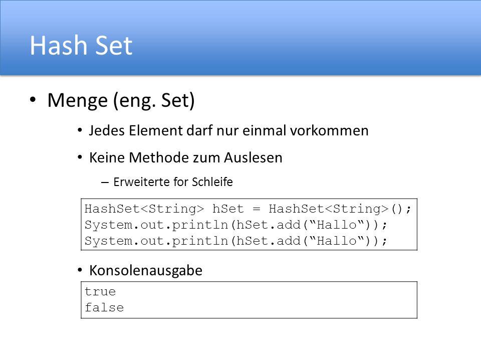 Hash Set Menge (eng. Set) Jedes Element darf nur einmal vorkommen