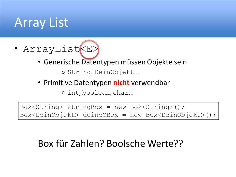 Array List ArrayList<E> Box für Zahlen Boolsche Werte