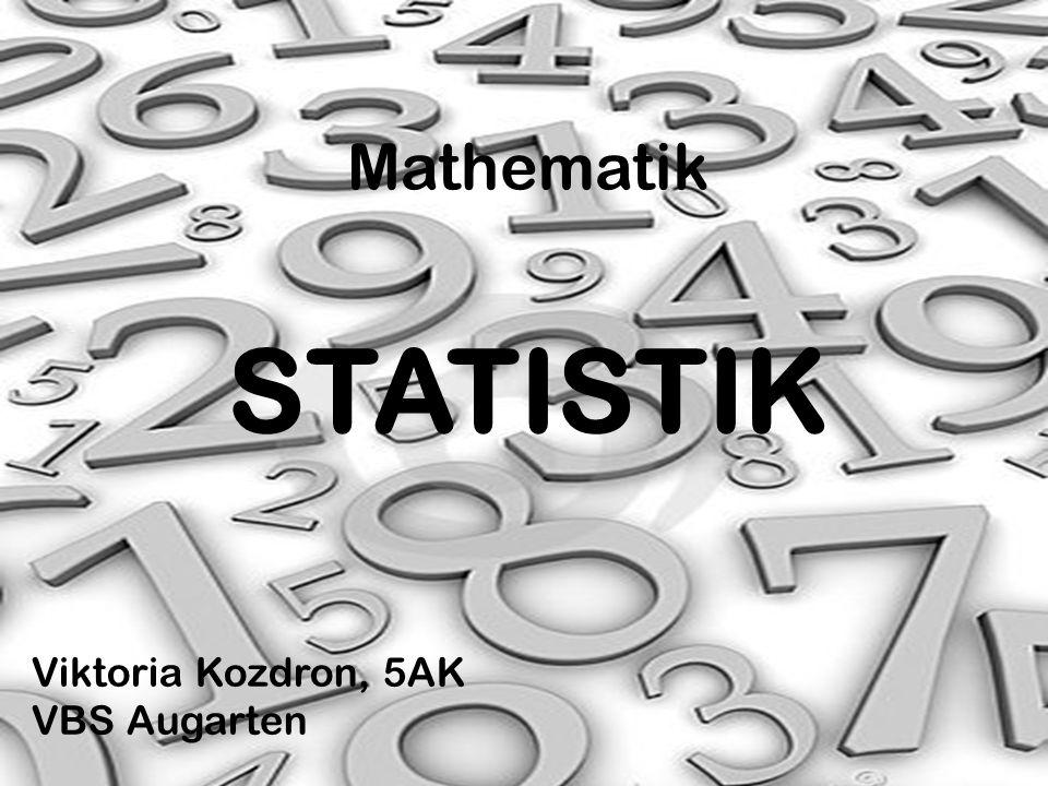 Mathematik STATISTIK Viktoria Kozdron, 5AK VBS Augarten