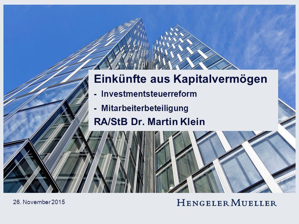 Einkünfte aus Kapitalvermögen - Investmentsteuerreform - Mitarbeiterbeteiligung RA/StB Dr. Martin Klein