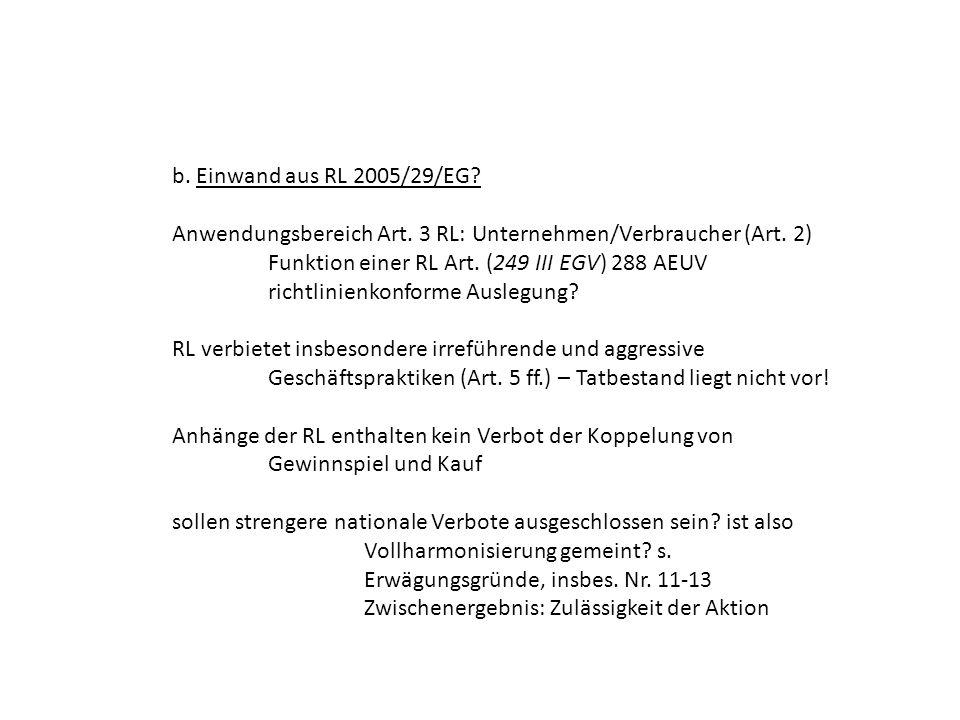 b. Einwand aus RL 2005/29/EG Anwendungsbereich Art. 3 RL: Unternehmen/Verbraucher (Art. 2) Funktion einer RL Art. (249 III EGV) 288 AEUV.