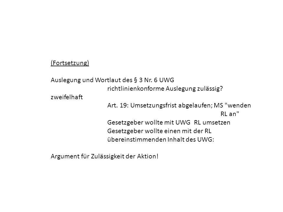 (Fortsetzung) Auslegung und Wortlaut des § 3 Nr. 6 UWG. richtlinienkonforme Auslegung zulässig zweifelhaft.