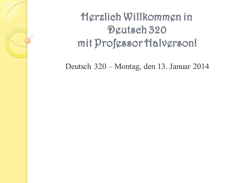Herzlich Willkommen in Deutsch 320 mit Professor Halverson!