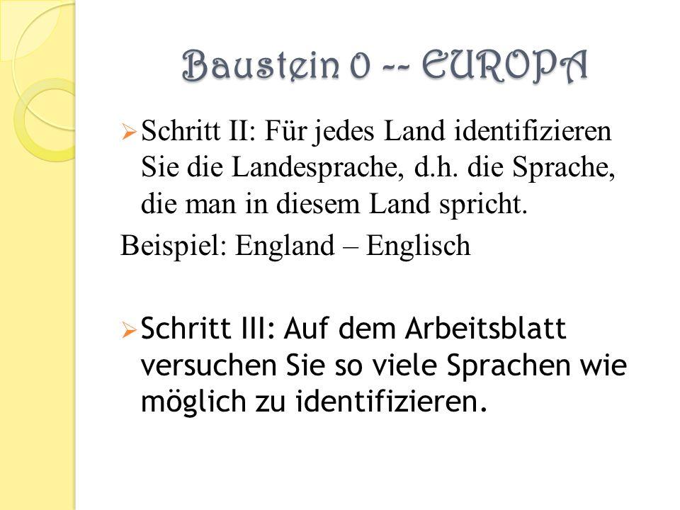 Baustein 0 -- EUROPA Schritt II: Für jedes Land identifizieren Sie die Landesprache, d.h. die Sprache, die man in diesem Land spricht.
