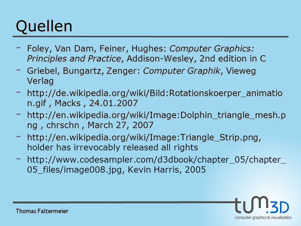 Quellen Foley, Van Dam, Feiner, Hughes: Computer Graphics: Principles and Practice, Addison-Wesley, 2nd edition in C.