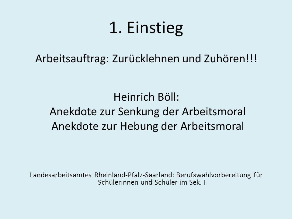 1. Einstieg Arbeitsauftrag: Zurücklehnen und Zuhören!!! Heinrich Böll: