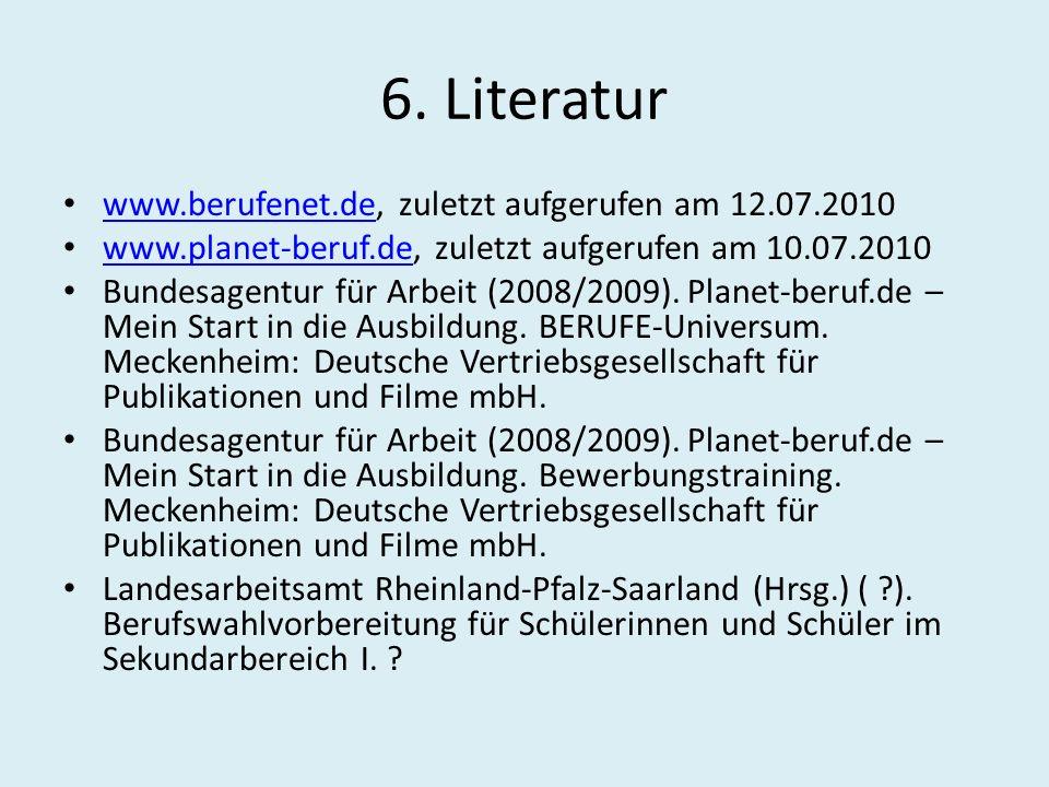 6. Literatur www.berufenet.de, zuletzt aufgerufen am 12.07.2010