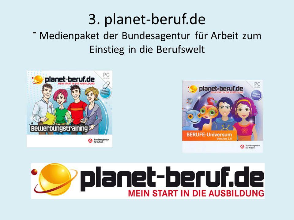 3. planet-beruf.de ⁼ Medienpaket der Bundesagentur für Arbeit zum Einstieg in die Berufswelt