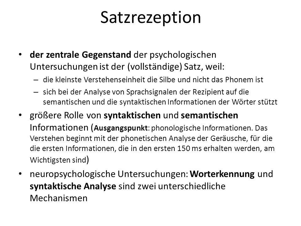 Satzrezeption der zentrale Gegenstand der psychologischen Untersuchungen ist der (vollständige) Satz, weil: