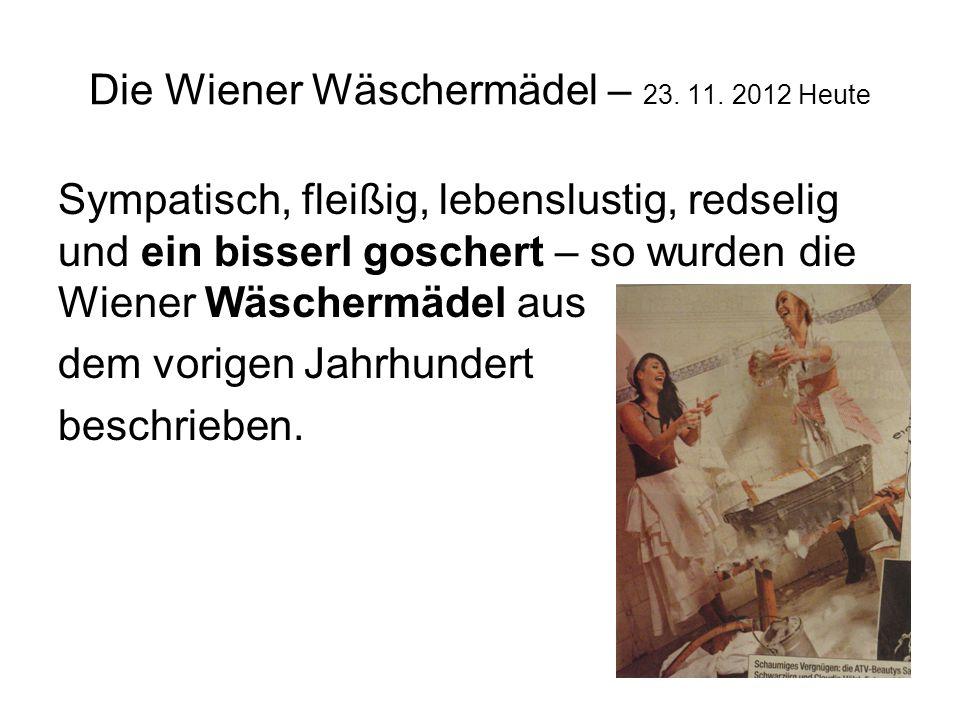 Die Wiener Wäschermädel – 23. 11. 2012 Heute