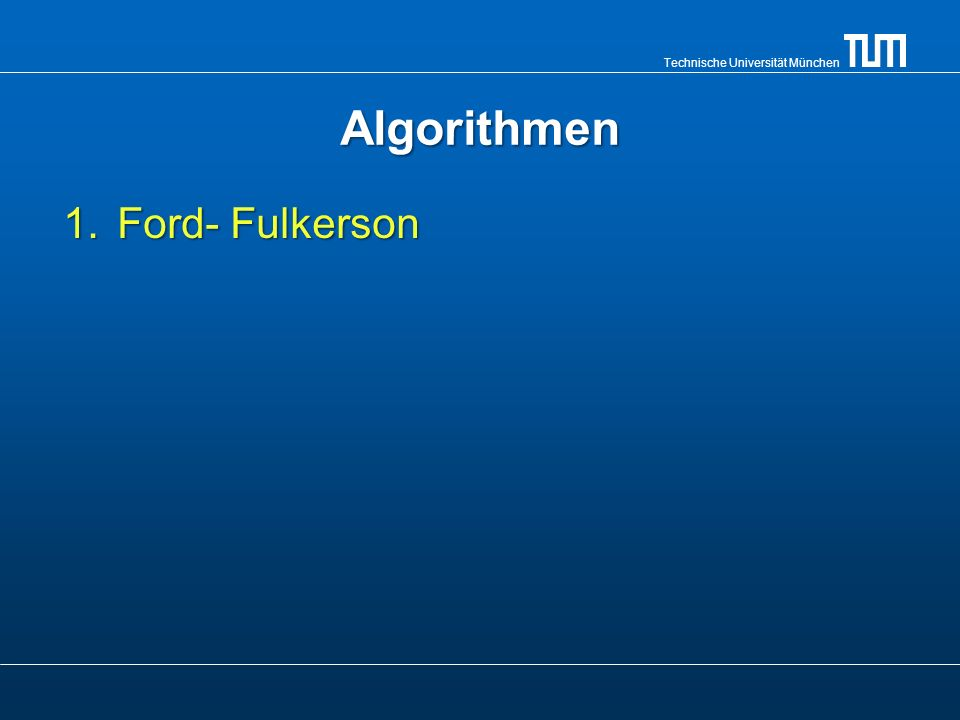 Algorithmen Ford- Fulkerson