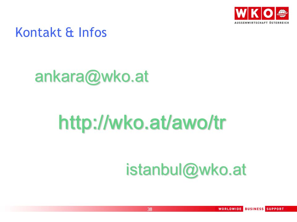 Kontakt & Infos ankara@wko.at http://wko.at/awo/tr istanbul@wko.at