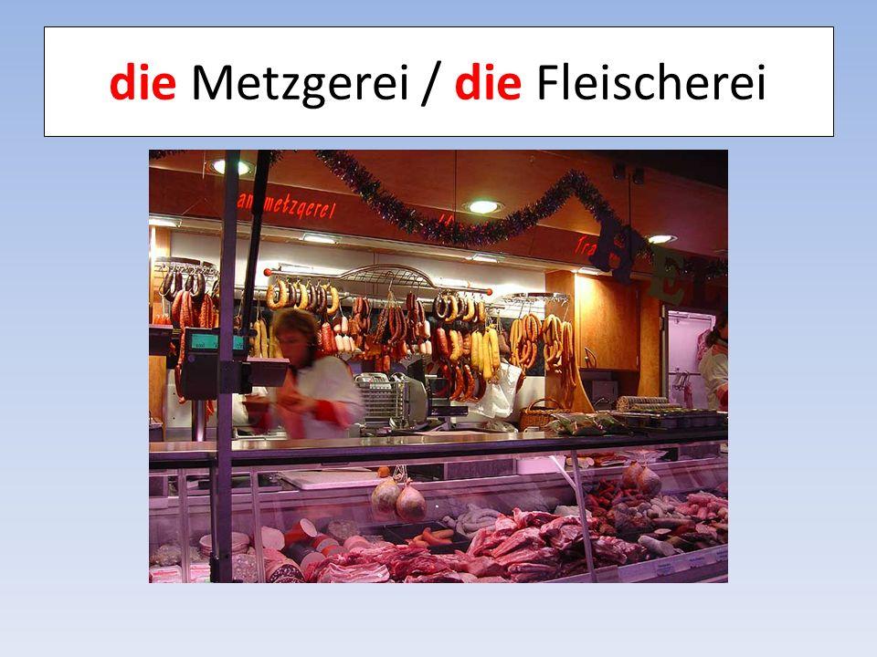 die Metzgerei / die Fleischerei