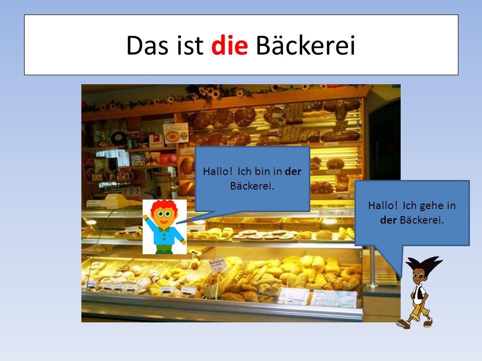 Das ist die Bäckerei Hallo! Ich bin in der Bäckerei.