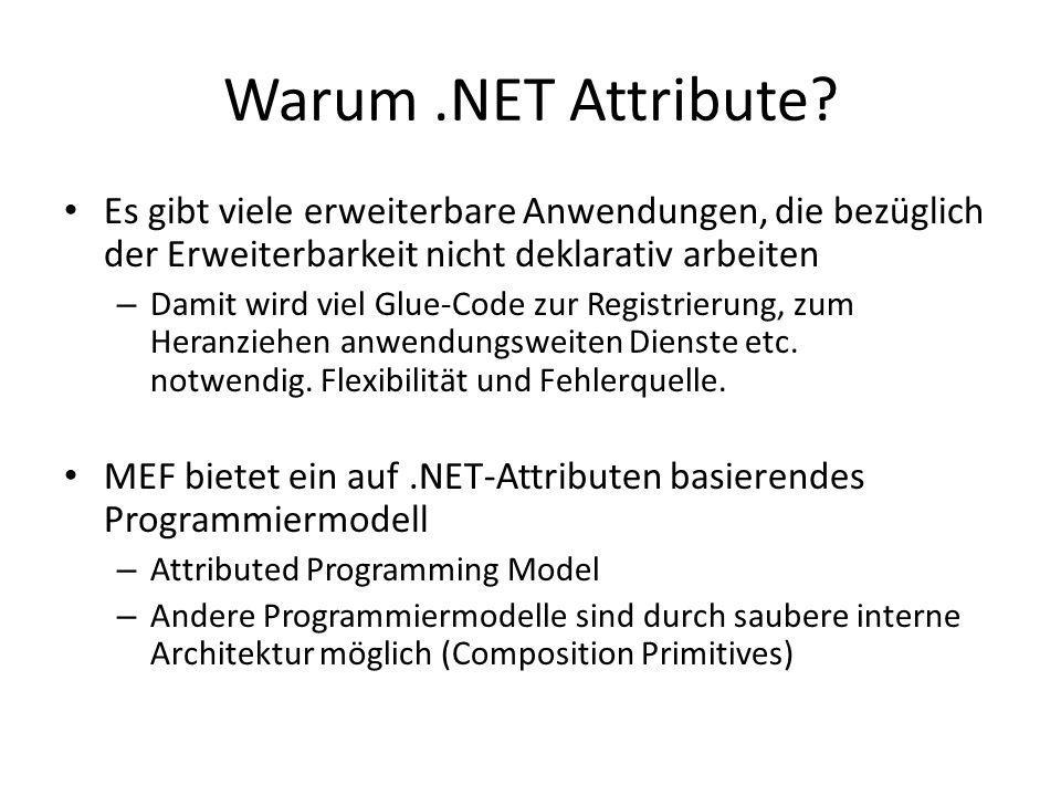 Warum .NET Attribute Es gibt viele erweiterbare Anwendungen, die bezüglich der Erweiterbarkeit nicht deklarativ arbeiten.