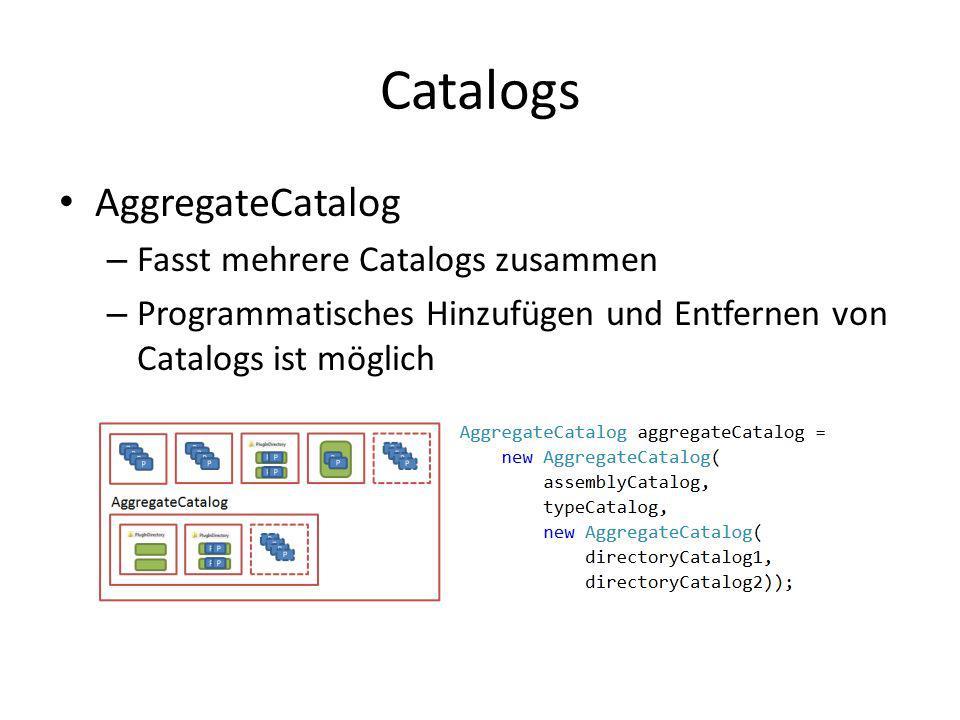 Catalogs AggregateCatalog Fasst mehrere Catalogs zusammen