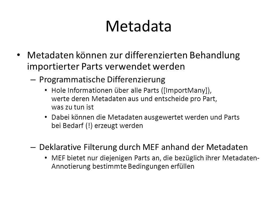 Metadata Metadaten können zur differenzierten Behandlung importierter Parts verwendet werden. Programmatische Differenzierung.