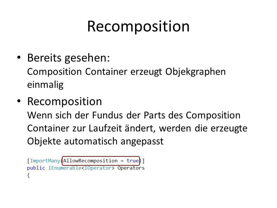 Recomposition Bereits gesehen: Composition Container erzeugt Objekgraphen einmalig.