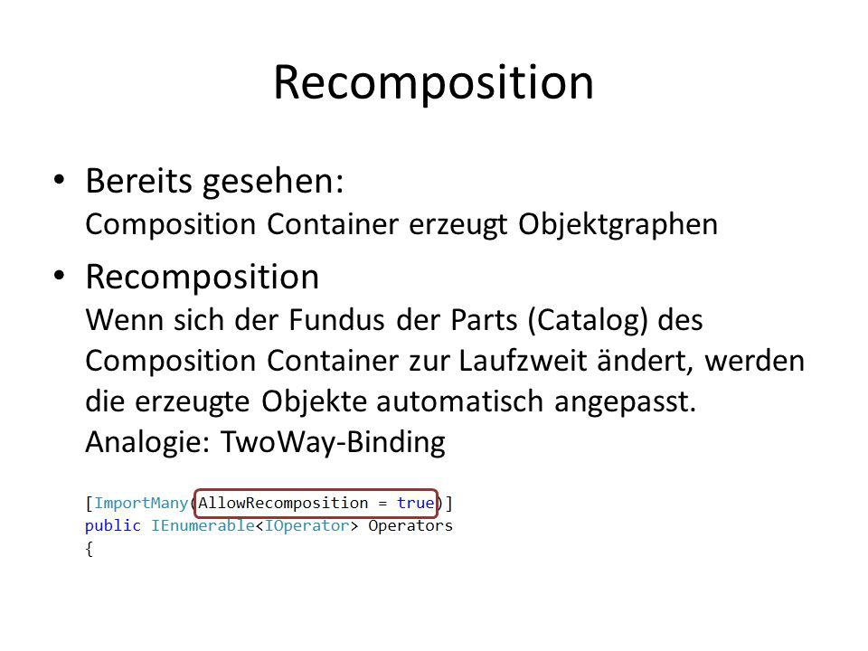 Recomposition Bereits gesehen: Composition Container erzeugt Objektgraphen.