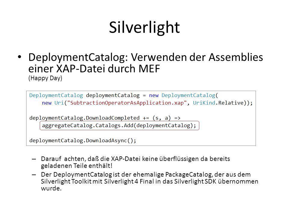 SilverlightDeploymentCatalog: Verwenden der Assemblies einer XAP-Datei durch MEF (Happy Day)