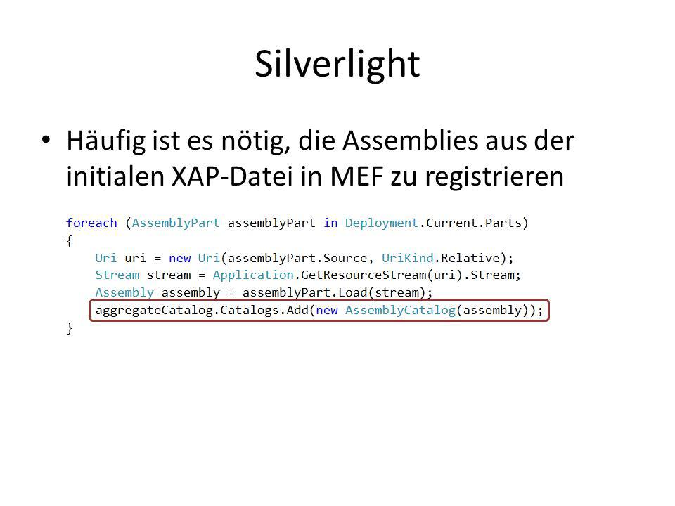 Silverlight Häufig ist es nötig, die Assemblies aus der initialen XAP-Datei in MEF zu registrieren