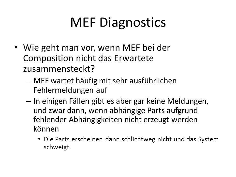 MEF Diagnostics Wie geht man vor, wenn MEF bei der Composition nicht das Erwartete zusammensteckt