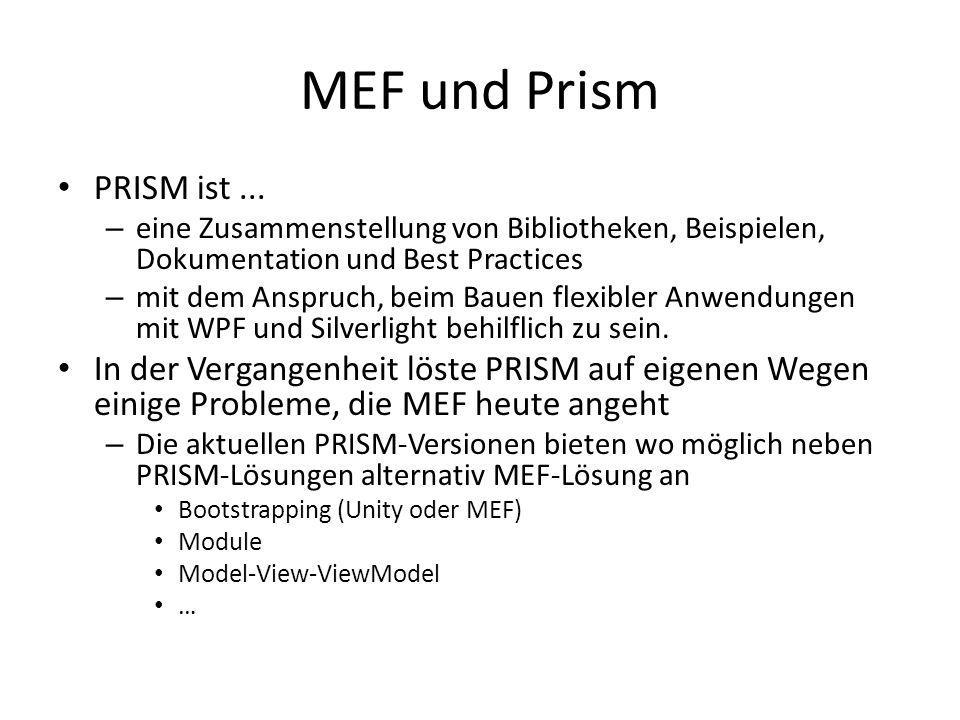 MEF und Prism PRISM ist ... eine Zusammenstellung von Bibliotheken, Beispielen, Dokumentation und Best Practices.